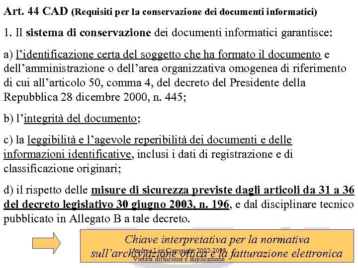 Art. 44 CAD (Requisiti per la conservazione dei documenti informatici) 1. Il sistema di