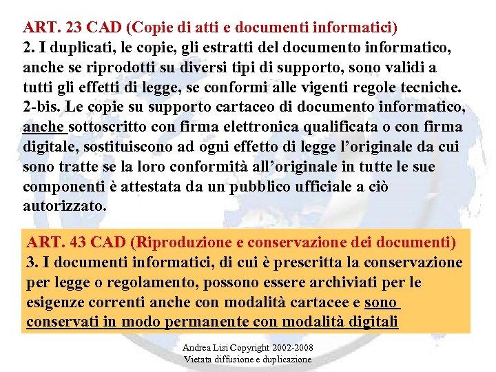 ART. 23 CAD (Copie di atti e documenti informatici) 2. I duplicati, le copie,