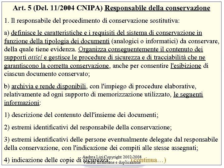 Art. 5 (Del. 11/2004 CNIPA) Responsabile della conservazione 1. Il responsabile del procedimento di