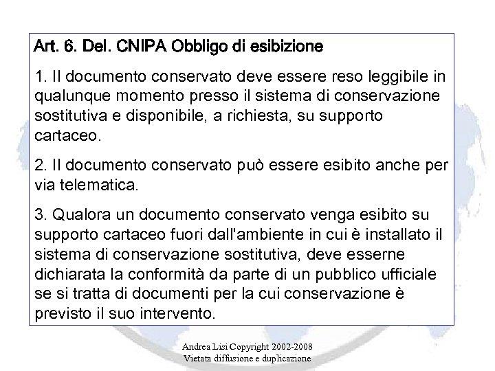 Art. 6. Del. CNIPA Obbligo di esibizione 1. Il documento conservato deve essere reso