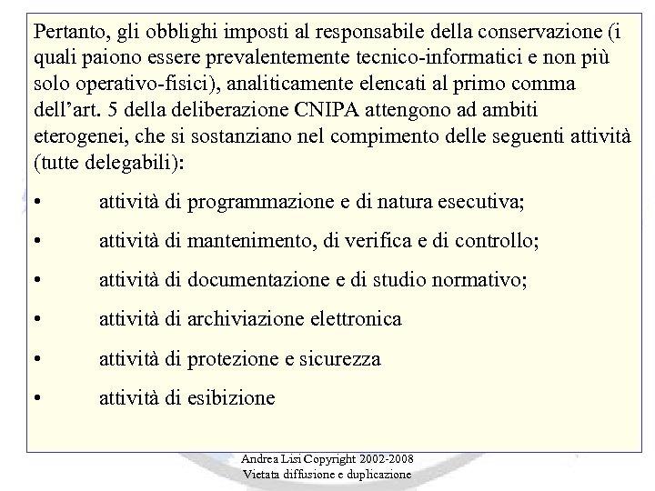 Pertanto, gli obblighi imposti al responsabile della conservazione (i quali paiono essere prevalentemente tecnico-informatici