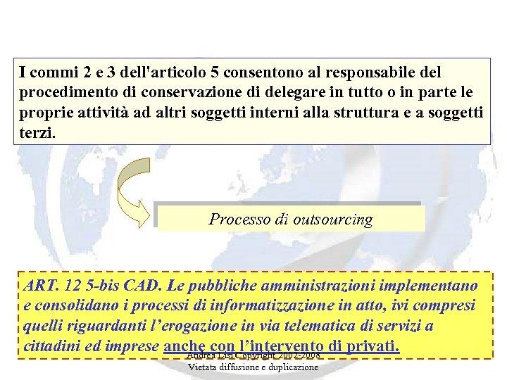 I commi 2 e 3 dell'articolo 5 consentono al responsabile del procedimento di conservazione