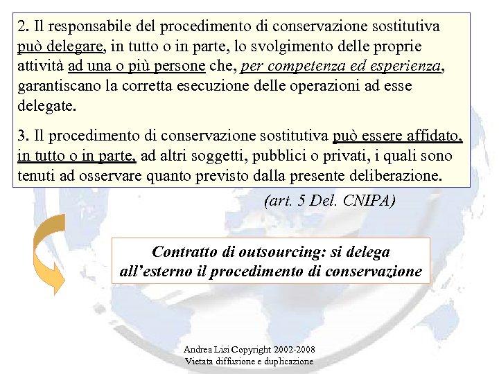 2. Il responsabile del procedimento di conservazione sostitutiva può delegare, in tutto o in