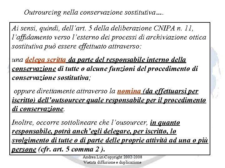 Outrourcing nella conservazione sostitutiva…. Ai sensi, quindi, dell'art. 5 della deliberazione CNIPA n. 11,
