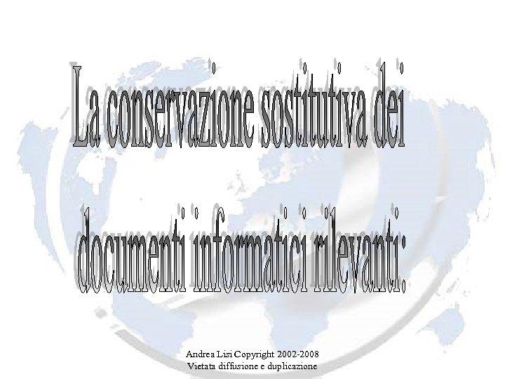 Andrea Lisi Copyright 2002 -2008 Vietata diffusione e duplicazione