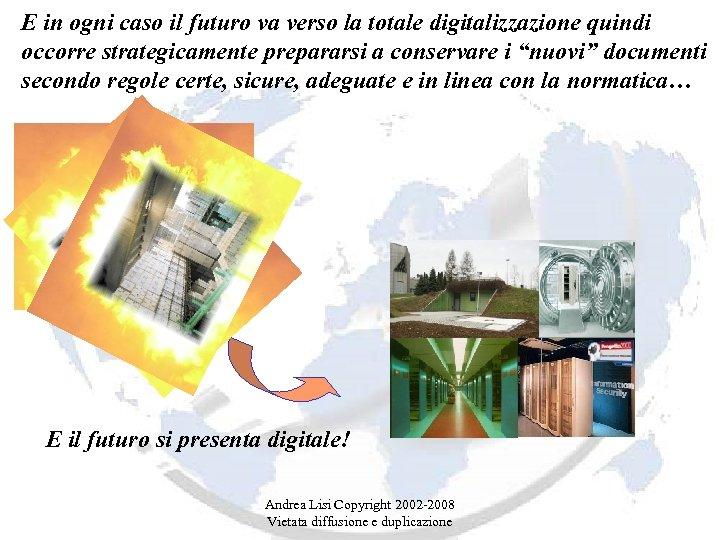 E in ogni caso il futuro va verso la totale digitalizzazione quindi occorre strategicamente