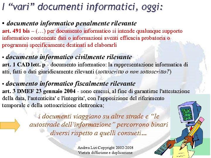 """I """"vari"""" documenti informatici, oggi: • documento informatico penalmente rilevante art. 491 bis –"""