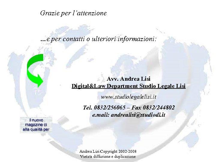 Grazie per l'attenzione …e per contatti o ulteriori informazioni: Avv. Andrea Lisi Digital&Law Department