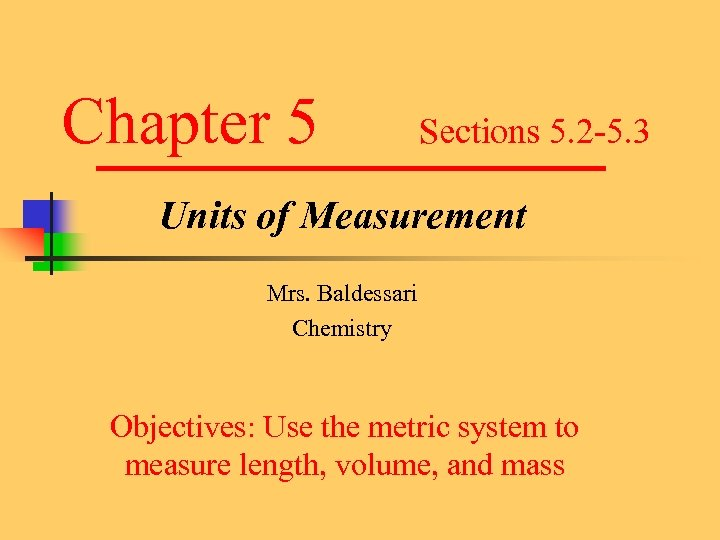 Chapter 5 Sections 5. 2 -5. 3 Units of Measurement Mrs. Baldessari Chemistry Objectives: