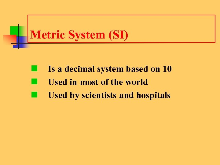 Metric System (SI) n Is a decimal system based on 10 n Used in