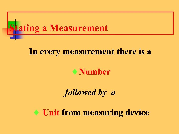 Stating a Measurement In every measurement there is a ¨Number followed by a ¨