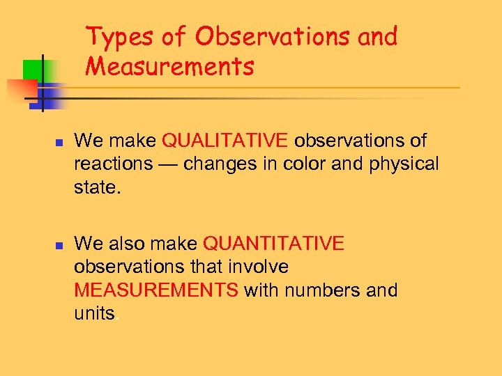 Types of Observations and Measurements n n We make QUALITATIVE observations of reactions —