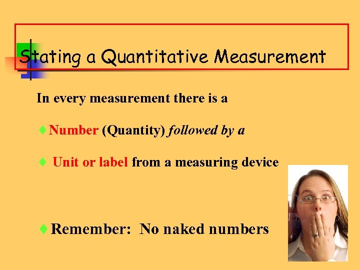 Stating a Quantitative Measurement In every measurement there is a ¨Number (Quantity) followed by
