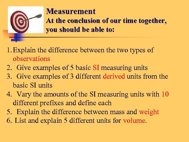 Measurement At the conclusion of our time together, you should be able to: 1.