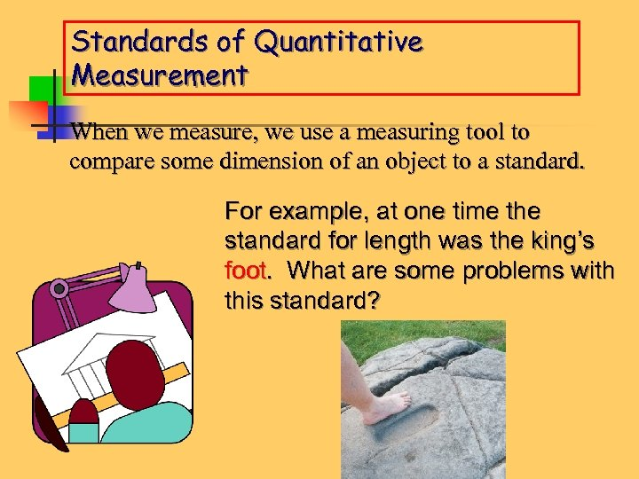 Standards of Quantitative Measurement When we measure, we use a measuring tool to compare