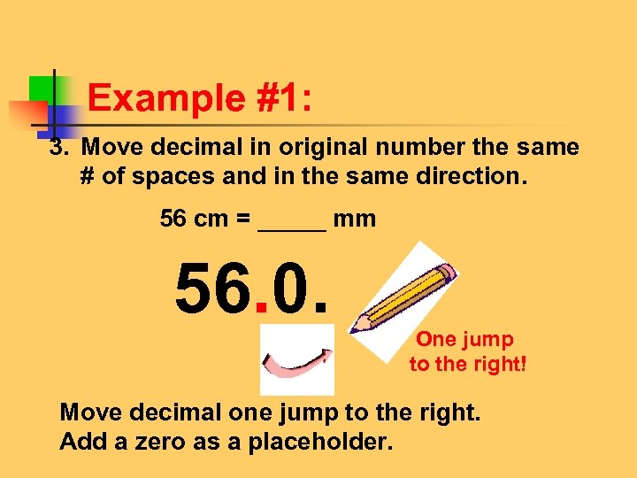 Example #1: 3. Move decimal in original number the same # of spaces and