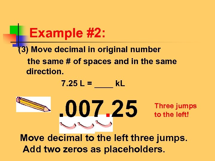 Example #2: (3) Move decimal in original number the same # of spaces and