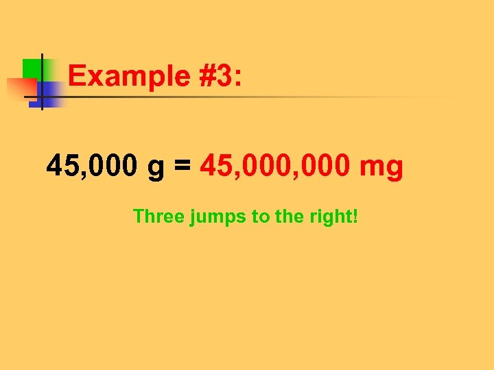 Example #3: 45, 000 g = 45, 000 mg Three jumps to the right!