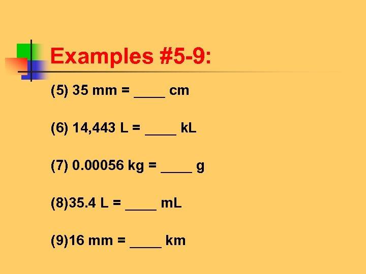 Examples #5 -9: (5) 35 mm = ____ cm (6) 14, 443 L =