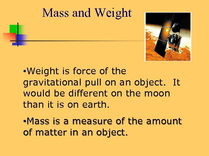 Mass and Weight • Weight is force of the gravitational pull on an object.