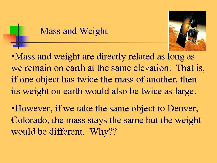 Mass and Weight • Mass and weight are directly related as long as we