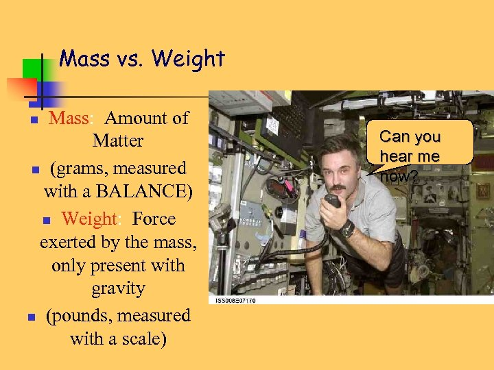 Mass vs. Weight Mass: Amount of Matter n (grams, measured with a BALANCE) n