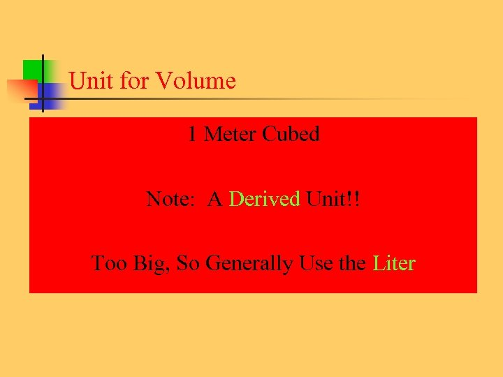 Unit for Volume 1 Meter Cubed Note: A Derived Unit!! Too Big, So Generally