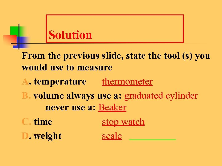 Solution From the previous slide, state the tool (s) you would use to measure