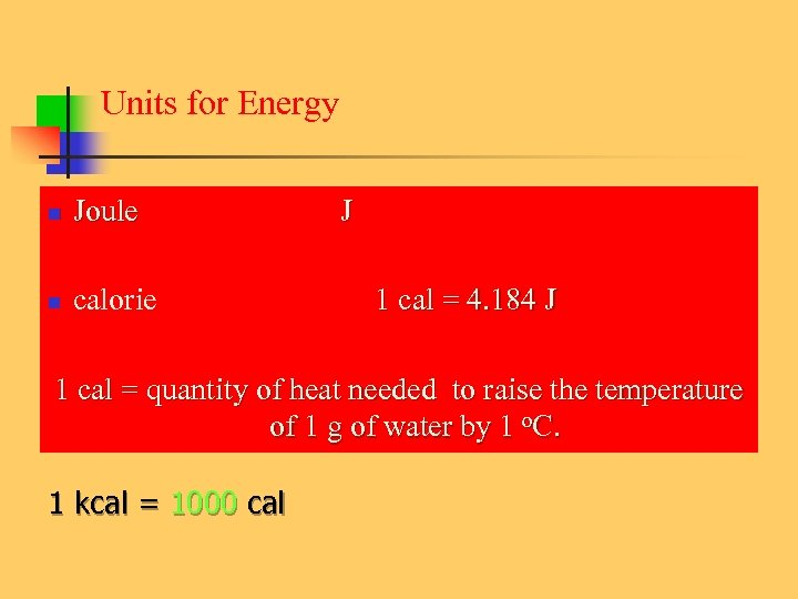 Units for Energy n Joule n calorie J 1 cal = 4. 184 J