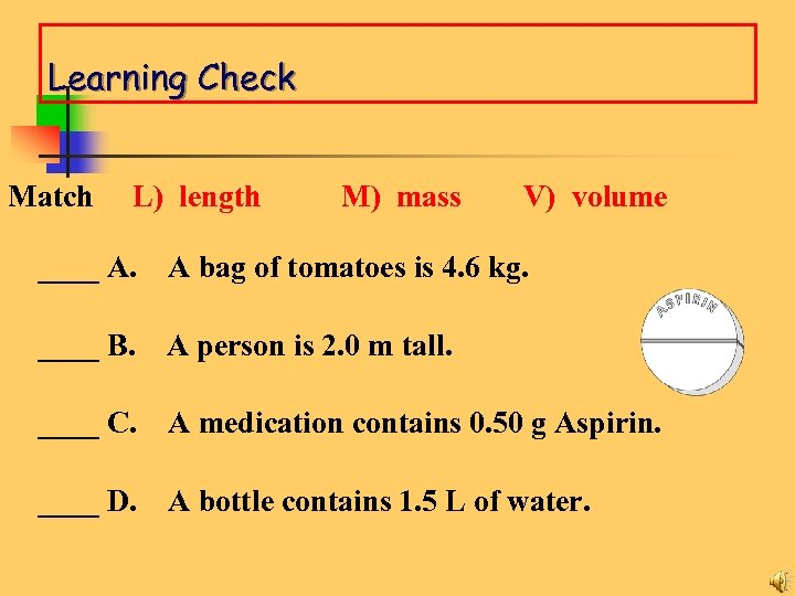 Learning Check Match L) length M) mass V) volume ____ A. A bag of
