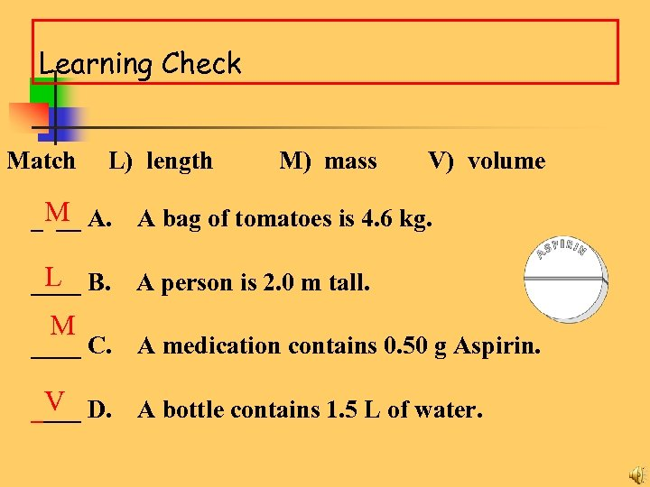 Learning Check Match L) length M) mass V) volume _ M A. __ A