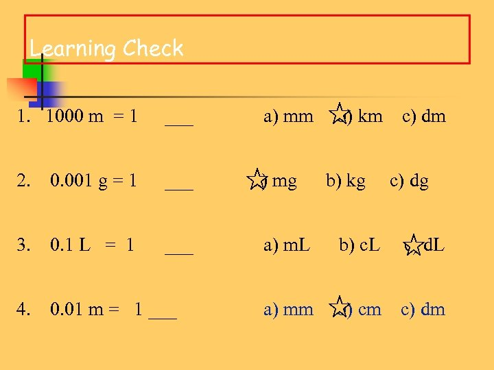 Learning Check 1. 1000 m = 1 ___ 2. 0. 001 g = 1