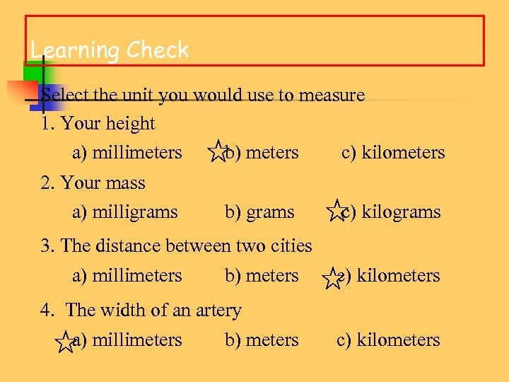 Learning Check Select the unit you would use to measure 1. Your height a)