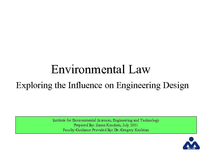 Environmental Law Exploring the Influence on Engineering Design Institute for Environmental Sciences, Engineering and