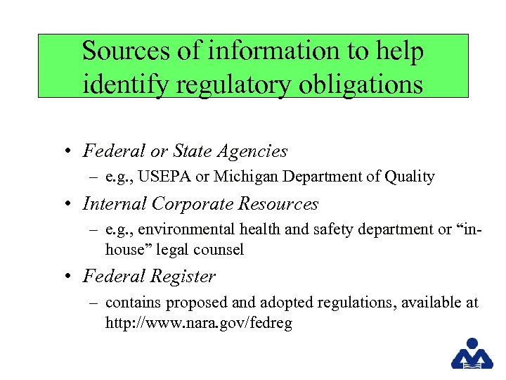 Sources of information to help identify regulatory obligations • Federal or State Agencies –