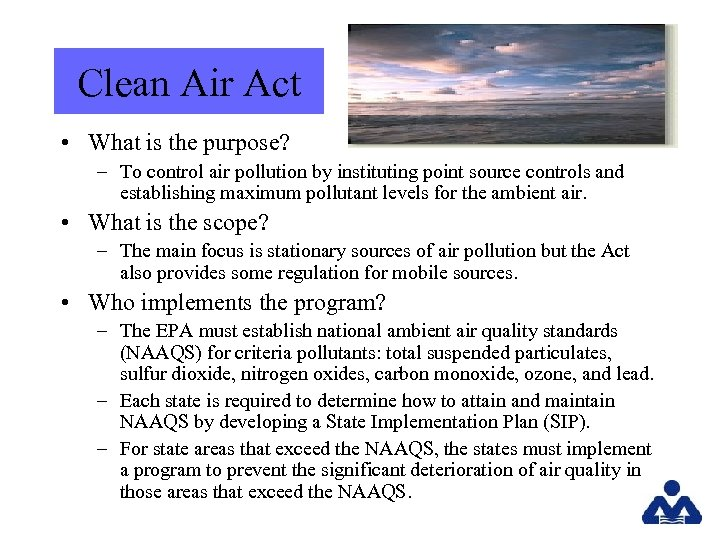 Clean Air Act • What is the purpose? – To control air pollution by