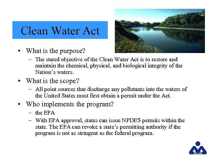 Clean Water Act • What is the purpose? – The stated objective of the