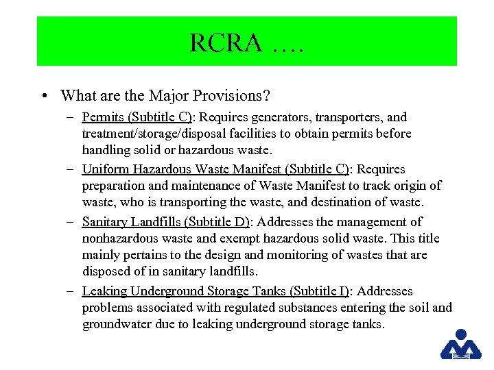 RCRA …. • What are the Major Provisions? – Permits (Subtitle C): Requires generators,