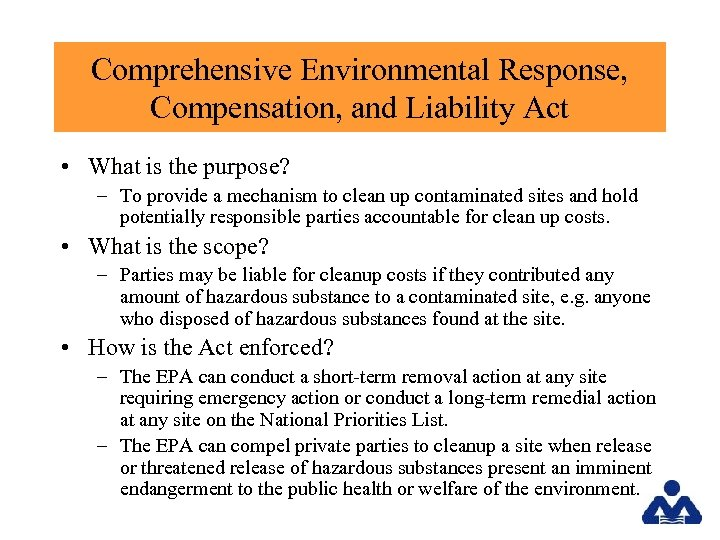 Comprehensive Environmental Response, Compensation, and Liability Act • What is the purpose? – To