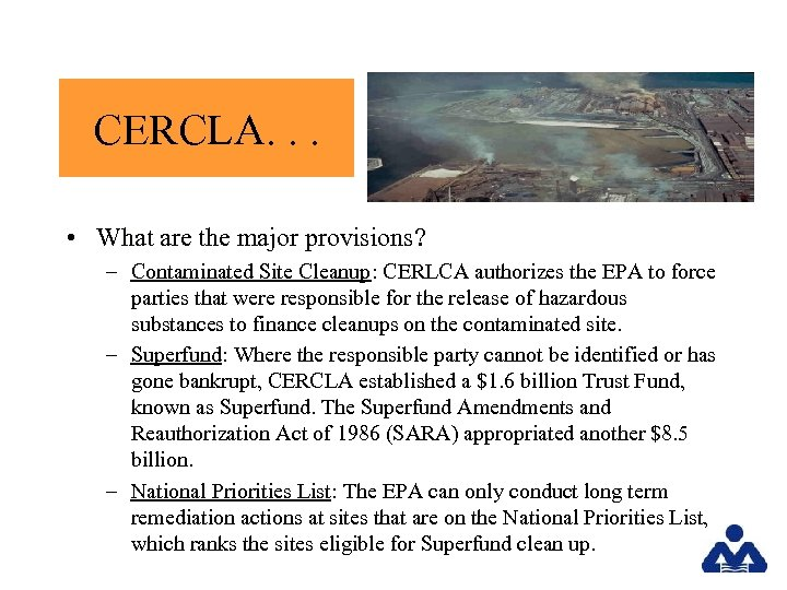 CERCLA. . . • What are the major provisions? – Contaminated Site Cleanup: CERLCA
