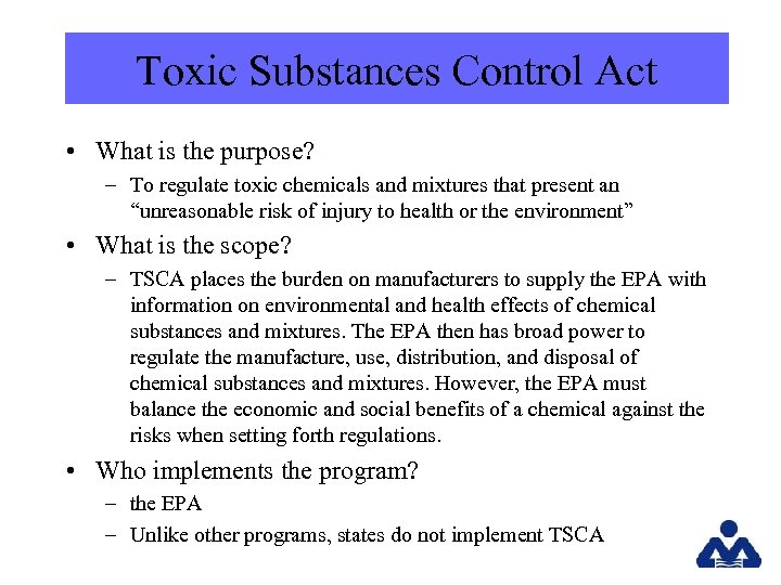Toxic Substances Control Act • What is the purpose? – To regulate toxic chemicals
