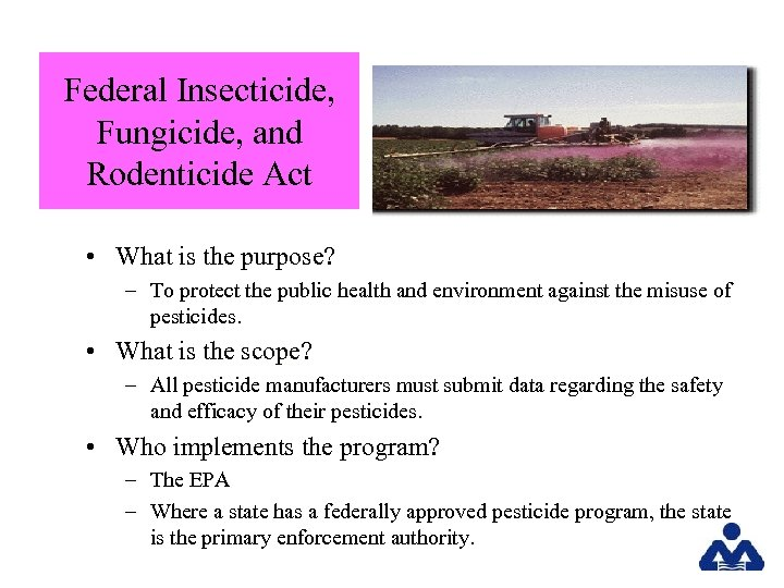 Federal Insecticide, Fungicide, and Rodenticide Act • What is the purpose? – To protect