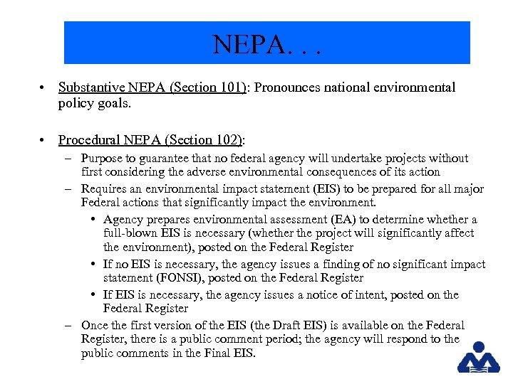 NEPA. . . • Substantive NEPA (Section 101): Pronounces national environmental policy goals. •