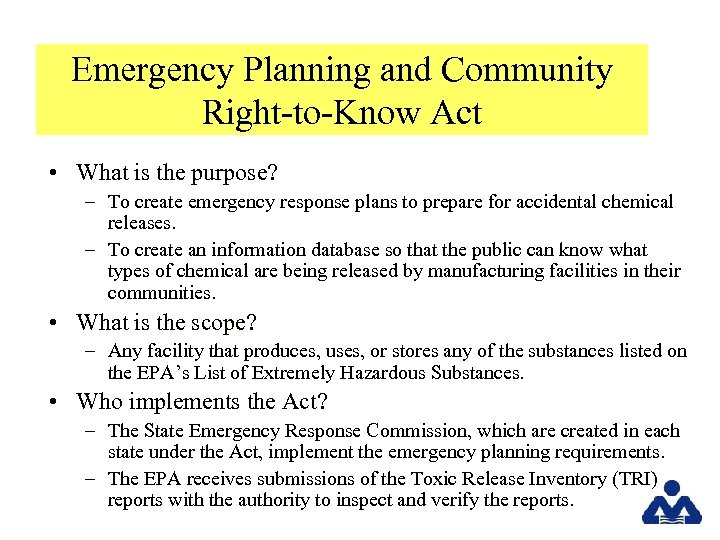 Emergency Planning and Community Right-to-Know Act • What is the purpose? – To create