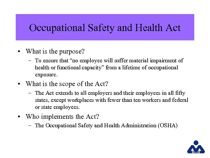 Occupational Safety and Health Act • What is the purpose? – To ensure that