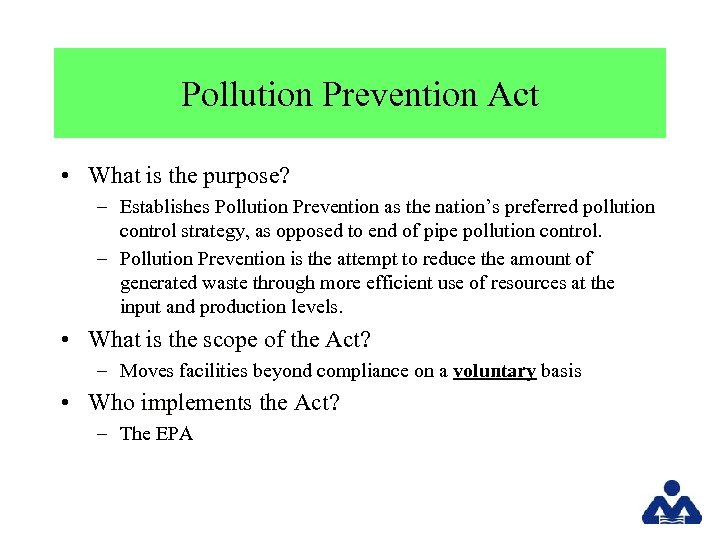 Pollution Prevention Act • What is the purpose? – Establishes Pollution Prevention as the