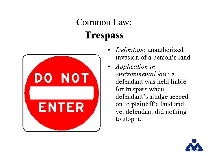 Common Law: Trespass • Definition: unauthorized invasion of a person's land • Application in