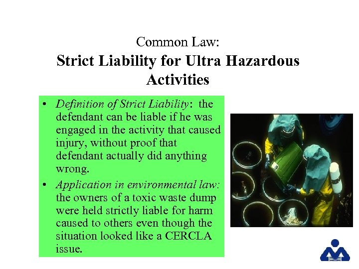 Common Law: Strict Liability for Ultra Hazardous Activities • Definition of Strict Liability: the