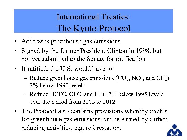 International Treaties: The Kyoto Protocol • Addresses greenhouse gas emissions • Signed by the