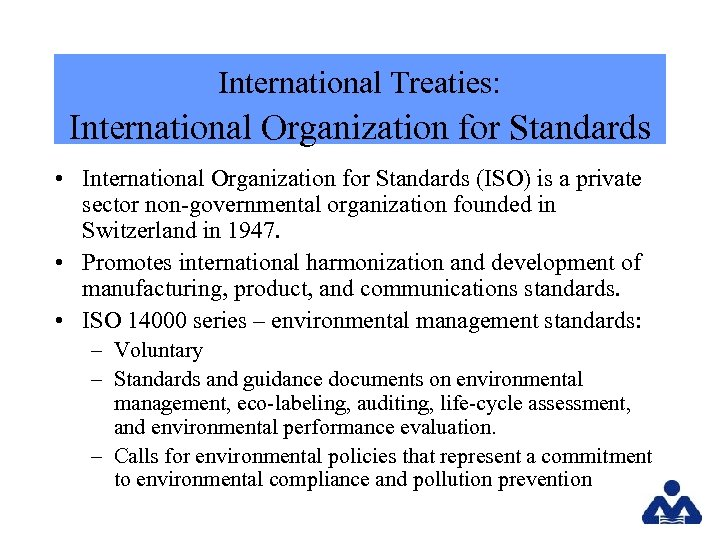 International Treaties: International Organization for Standards • International Organization for Standards (ISO) is a